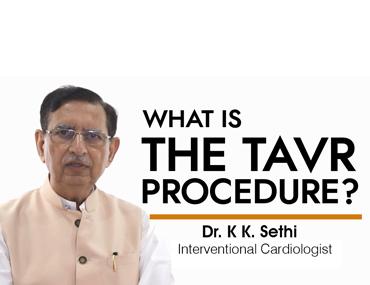 TAVR Procedure by Dr. K K. Sethi (Interventional Cardiologist)